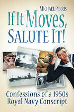If it Moves, Salute it!: Confessions of a 1950s Navy Conscript , Book, New