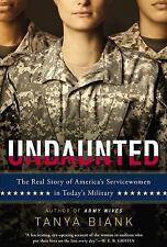 Undaunted : The Real Story of America's Servicewomen in Today's Military by Tany