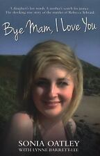 Bye Mam, I Love You: A Daughter's Last Words. A Mother's Search for Justice. The
