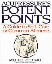 Acupressure's Potent Points : A Guide to Self-Care for Common Ailments by...