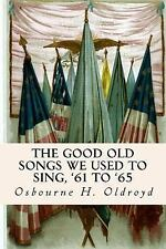The Good Old Songs We Used to Sing, '61 To '65 by Osbourne H. Oldroyd (2015,...