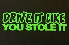 DRIVE IT LIKE YOU STOLE IT DECAL STICKER CAR TRUCK CHEVY FORD DODGE VW HONDA