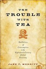 The Trouble with Tea: The Politics of Consumption in the Eighteenth-Century Glob