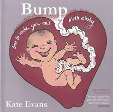Bump: How to Make, Grow and Birth a Baby, Evans, Kate, Good Book