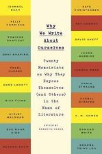 Why We Write about Ourselves : Twenty Memoirists on Why They Expose...