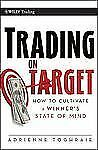 Trading on Target: How To Cultivate a Winner's State of Mind (Wiley Tr-ExLibrary