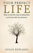 Your Perfect Life: How to Use the Law of Attraction to Get the Life You...