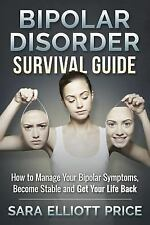 Bipolar Disorder Survival Guide : How to Manage Your Bipolar Symptoms, Become...