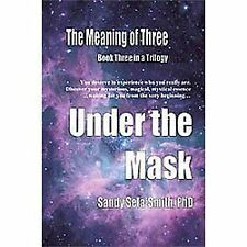 The Meaning of Three: Under The Mask: Book Three in a Trilogy