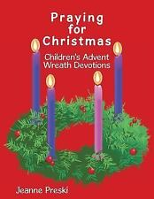 Praying for Christmas : Children's Advent Wreath Devotions by Jeanne Preski...