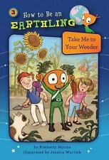 How to Be an Earthling (tm): Take Me to Your Weeder 3 by Kimberly Morris...