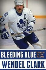 Bleeding Blue : Giving My All for the Game by Wendel Clark (2016, Hardcover)