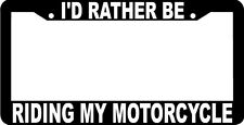 I'D RATHER BE RIDING MY MOTORCYCLE License Plate Frame