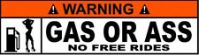 WARNING GAS OR A$$ NO FREE RIDES STICKER