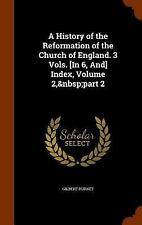 A History of the Reformation of the Church of England. 3 Vols. [in 6, and]...