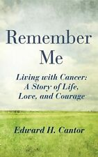 Remember Me : Living with Cancer: a Story of Life, Love, and Courage by...