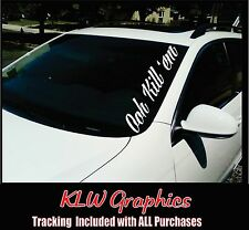 Ooh Kill 'Em * Windshield Banner Vinyl Sticker Decal Import JDM KDM Diesel 2500