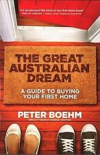 The Great Australian Dream - A Guide To Buying Your First Home By Peter Boehm