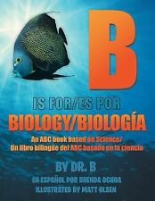 B Is for Biology / B Es Por Biologia : An ABC Book Based on Science/un Libro...