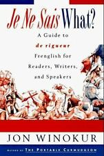 Je Ne Sais What?: A Guide to de rigueur Frenglish for Readers, Writers, and Spea