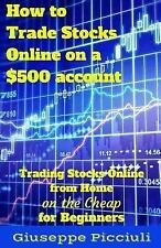 How to Trade Stocks Online on a $500 Account by Giuseppe Picciuli (2015,...