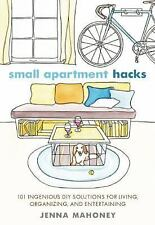Small Apartment Hacks : 101 Ingenious DIY Solutions for Living, Organizing,...