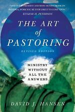 The Art of Pastoring : Ministry Without All the Answers by David J. Hansen...