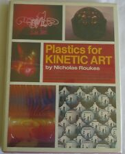 Plastics for Kinetic Art by Nicholas Roukes (1974, Hardcover)