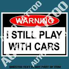I STILL PLAY WITH CARS WARNING DECAL STICKER NOVELTY SAFETY DECAL STICKERS