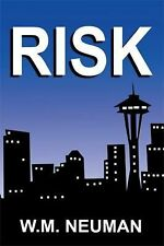 Risk : When Doing the Right Thing Is the Only Thing by W. M. NEUMAN (2014,...