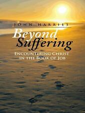 Beyond Suffering : Encountering Christ in the Book of Job by John Harries...