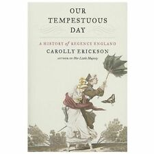Our Tempestuous Day : A History of Regency England by Carolly Erickson (2011, Pa