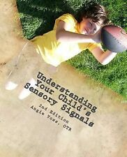 Understanding Your Child's Sensory Signals : A Practical Daily Use Handbook...