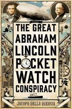 The Great Abraham Lincoln Pocket Watch Conspiracy: A Novel-ExLibrary