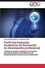Perfil Del Traductor Incidencia de Formacion en Desempeno Profesional by...