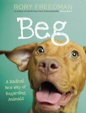 (NEW) Beg: A Radical New Way of Regarding Animals Hardcover Book WILDLIFE RESCUE