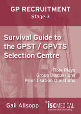Survival Guide to the GPST / GPVTS Selection Centre (GP Recruitment Stage 3):...
