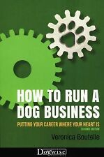How to Run a Dog Business : Putting Your Career Where Your Heart Is, 2nd...