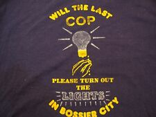"Vintage 'Will The Last Cop Please Turn Out The Lights In Bossier City"" T-Shirt L"