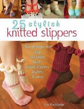 25 Knitted Slippers : Fun and Stylish Designs for Clogs, Moccasins, Boots,...