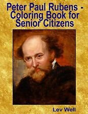 Peter Paul Rubens - Coloring Book for Senior Citizens by Lev Well (2015,...