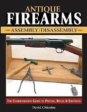 New Antique Firearms Assembly/Disassembly : The Comprehensive Guide to Pistols.