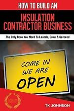 How to Build an Insulation Contractor Business (Special Edition) : The Only...