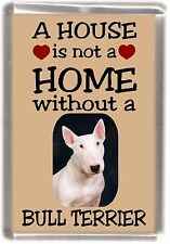"Bull Terrier White Dog Fridge Magnet ""A HOUSE IS NOT A HOME"" by Starprint"