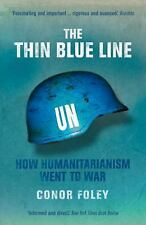 The Thin Blue Line: How Humanitarianism Went to War, Foley, Conor, Good Book