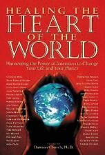 Healing the Heart of the World: Harnessing the Power of Intention to Change Your