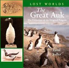 The Great Auk: The Extinctionof the Original Penguin (Lost Worlds), Fuller, Erro