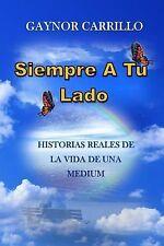 Siempre a Tu Lado : Historias Reales de la Vida de una Medium by Gaynor...