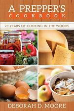 A Prepper's Cookbook : 20 Years of Cooking in the Woods by Deborah D. Moore...
