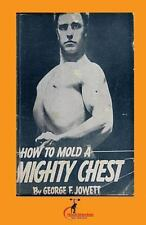 How to Mold a Mighty Chest : (Original Version, Restored) by George Jowett...